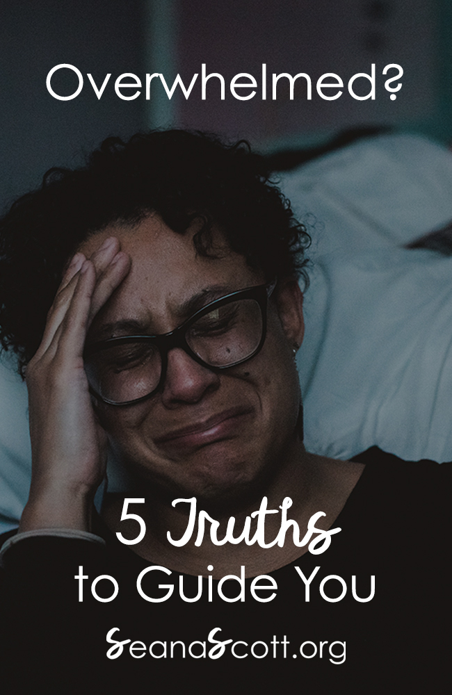 Overwhelmed? 5 Truths to Guide You